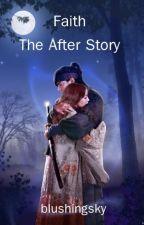 Faith- The after story by KrystalDya