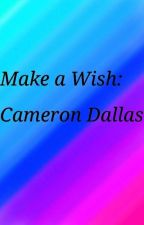 Make a Wish: Cameron Dallas by MysteryGuuurrrllll