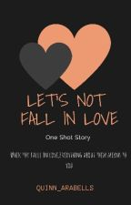 Let's Not Fall In love(One Shot)#Wattys2018 by Quinn_Arabells