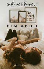 Him & I by xfeliciaax
