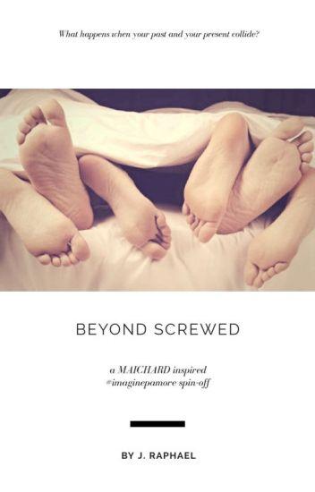 Beyond Screwed #Wattys2018 (An ALDUB | MAICHARD #imaginepamore Spin-off)