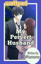 My Pervert Husband by iamoree