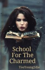 School For The Charmed. by TooYoung2Die