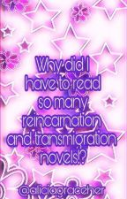 Why did I have to read so many reincarnation and transmigration novels!? by Aliciagraceher