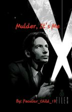 Mulder, It's Me // (Mulder X Reader) by Peculiar_Child_13