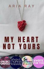 My Heart, Not Yours by blazingbeauty02