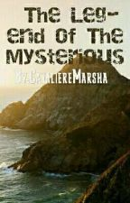 The Legend Of The Mysterious .. by CavaliereMarsha