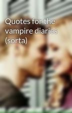 Quotes for the vampire diaries (sorta) by mikeitaisthebest