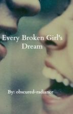 Every Broken Girl's Dream by obscured-radiance