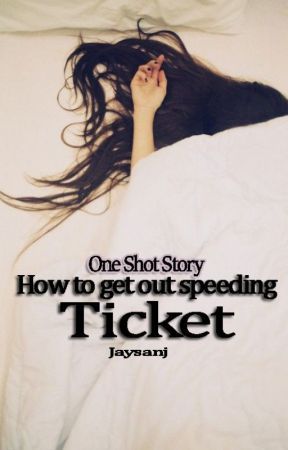 How to get out of a speeding ticket (One Shot Story) by jaysanj
