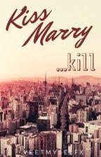 Kiss, Marry, Kill. (MxMxMxMxM) by YaoiLuvr4Lyf