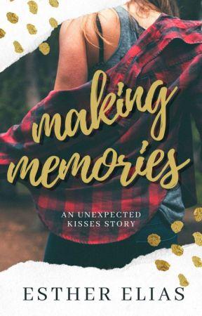 MAKING MEMORIES (AN UNEXPECTED KISS NOVEL) || #Wattys2018 by HaddieHarper