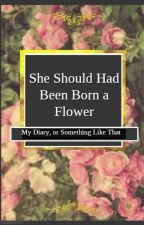 She Should Had Been Born a Flower by color6lind