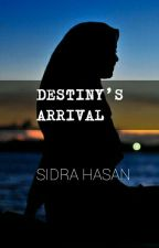 DESTINY'S ARRIVAL by sidraz03