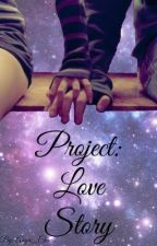 Project: Love Story (Completed) by LunaticAnimalz