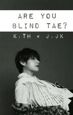 Are you blind,Tae? [Vkook] by Ougetshy