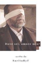 Dove sei, amore mio? by SaritaRyF