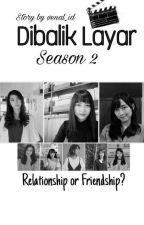 Dibalik Layar Season 2 [END] by Lunar14_