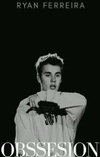 Obssesion | Justin Bieber (Short Fic)  by RyFerreira