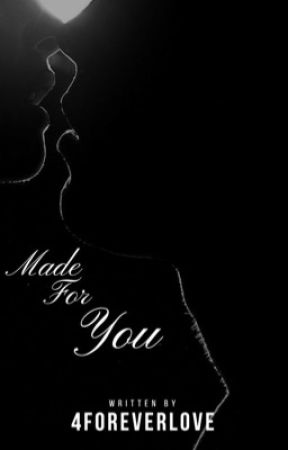 Made For You (18+) by 4foreverlove