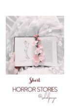 Short Horror Stories (   ✎  ongoing   ✎   ) by SoleilPage