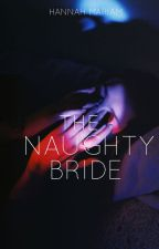 The Naughty Bride (TH Series #2) by hanmariam