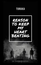 Reason to keep my heart beating || •Toruka• by fuck3d