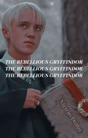 The Rebellious Gryffindor | draco malfoy by GuiltyAsFuck