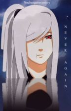 Never Again: Sequel to The Different One (Naruto Fanfiction) by nochangenecessary