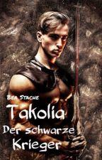 Takolia Teil 1.  Der schwarze Krieger by Beatrixi2508