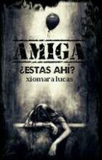 Amiga... ¿Estas ahí? by xiomara_lucas09