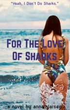 For the Love of Sharks by annamlarsen