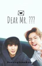 {DEAR MR.??? } ⓒⓗⓐⓝⓑⓐⓔⓚ by AuthorKpop0608