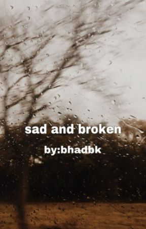 sad and broken (poetry) by bhadbk