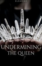 Undermining The Queen by kylaeilish