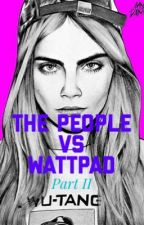 """The People VS Wattpad"" (Take 2) by YouThoughtRight"