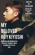 My Beloved Roy Kiyoshi  by SefinaAzmi
