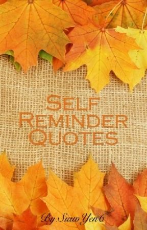 Self Reminder Quotes by SiawYen6