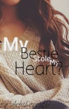 My Bestie Stole My Heart? (ON HOLD) by AebiLoves1D