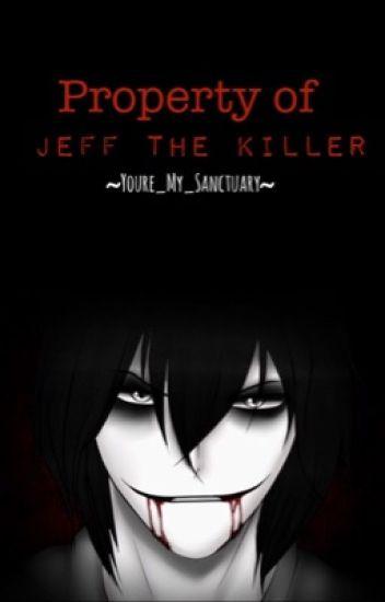 Property Of Jeff The Killer (Jeff x Reader lemons)