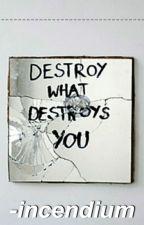 Destroy what destroys you; oneshot by incendixm