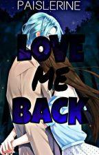 Love Me Back by paislerine