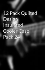12 Pack Quilted Design Insulated Cooler Case Pack 24 by campandhikestore02