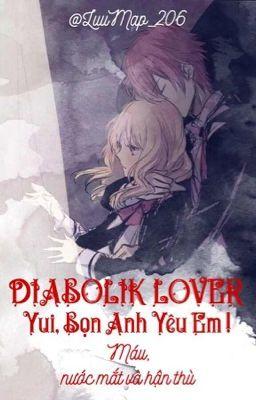 Đọc truyện DIABOLIK LOVERS : Yui, Bọn Anh Yêu Em!