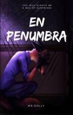 EN PENUMBRA by MrDolly98