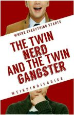 The Twin Nerd And The Twin Gangster ✔  by WeirdInDisguise
