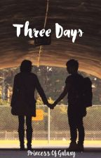 Three Days (not a love story) by PrincessOfGalaxy