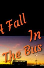 A Fall In The Bus ✔ by oenomelmoonlight