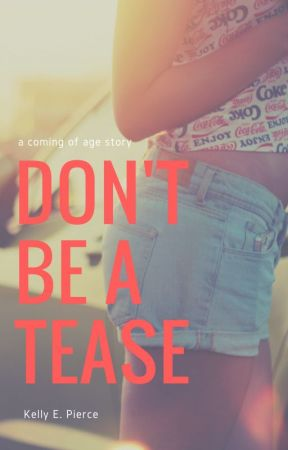 Don't Be A Tease by kellyepierce