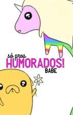 SÓ PROS HUMORADOS! by xoxobaldwin